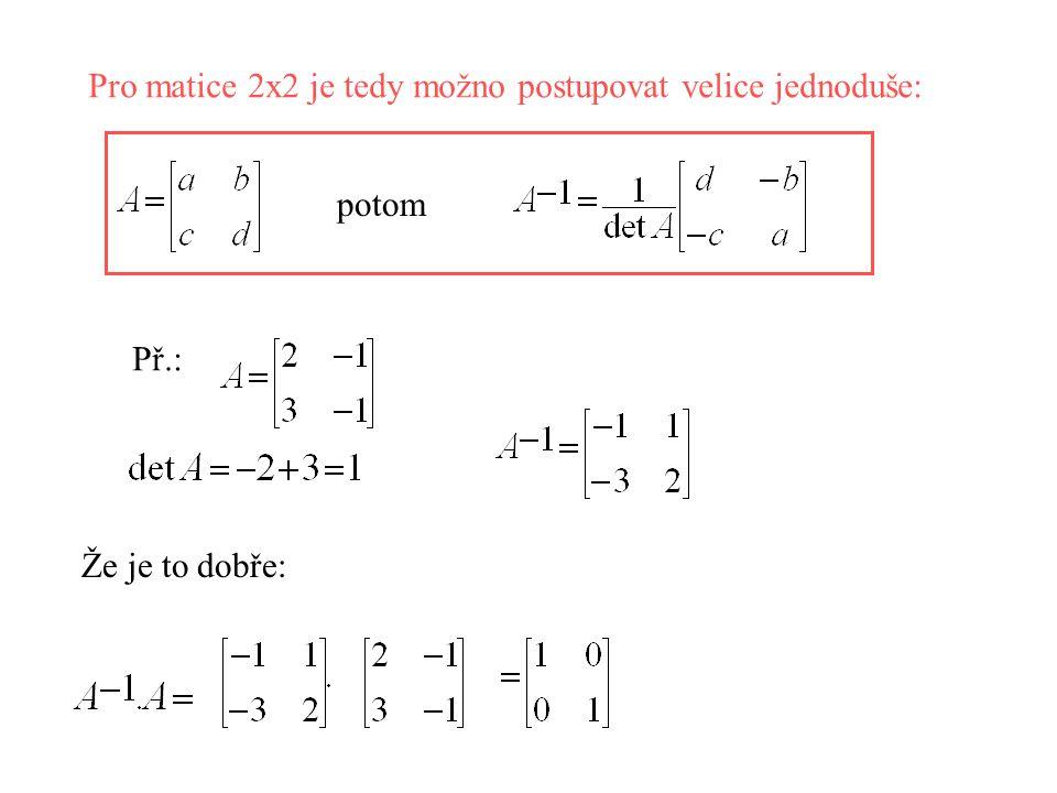 Pro matice 2x2 je tedy možno postupovat velice jednoduše: