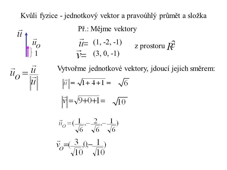 Kvůli fyzice - jednotkový vektor a pravoúhlý průmět a složka