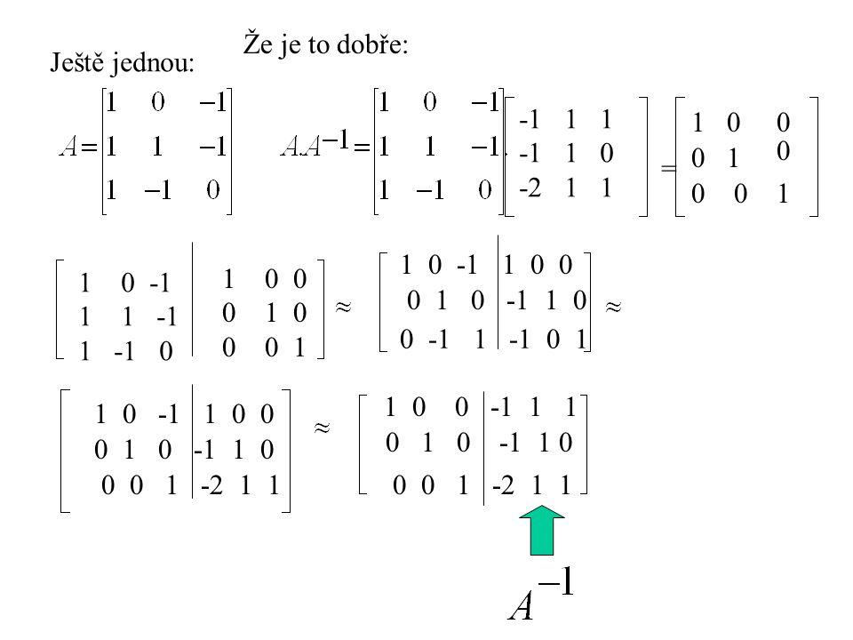 Že je to dobře: Ještě jednou: -1 1 1. -1 1 0. -2 1 1. 1. 1. = 1. 1 0 -1 1 0 0.