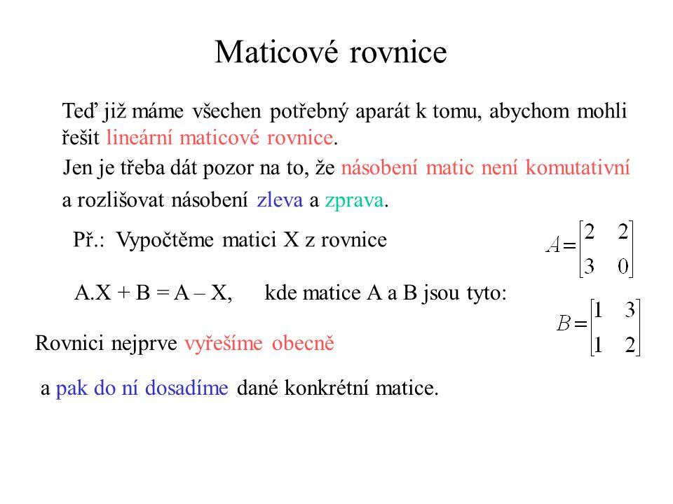 Maticové rovnice Teď již máme všechen potřebný aparát k tomu, abychom mohli. řešit lineární maticové rovnice.