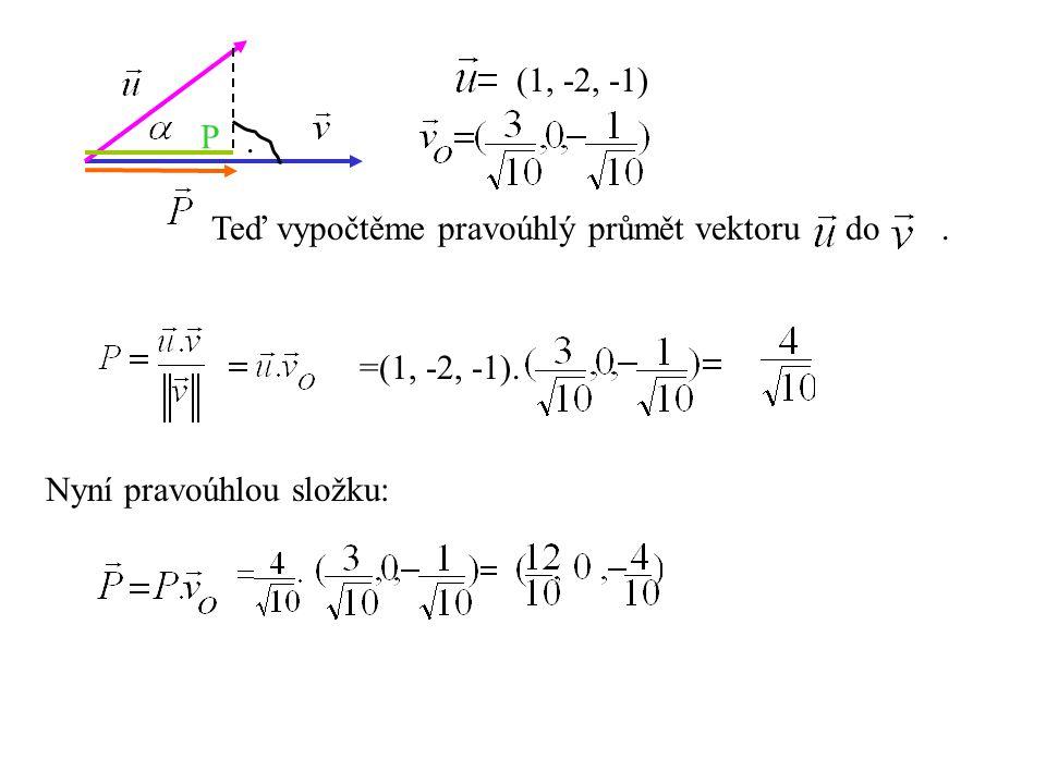 (1, -2, -1) P. . Teď vypočtěme pravoúhlý průmět vektoru do .