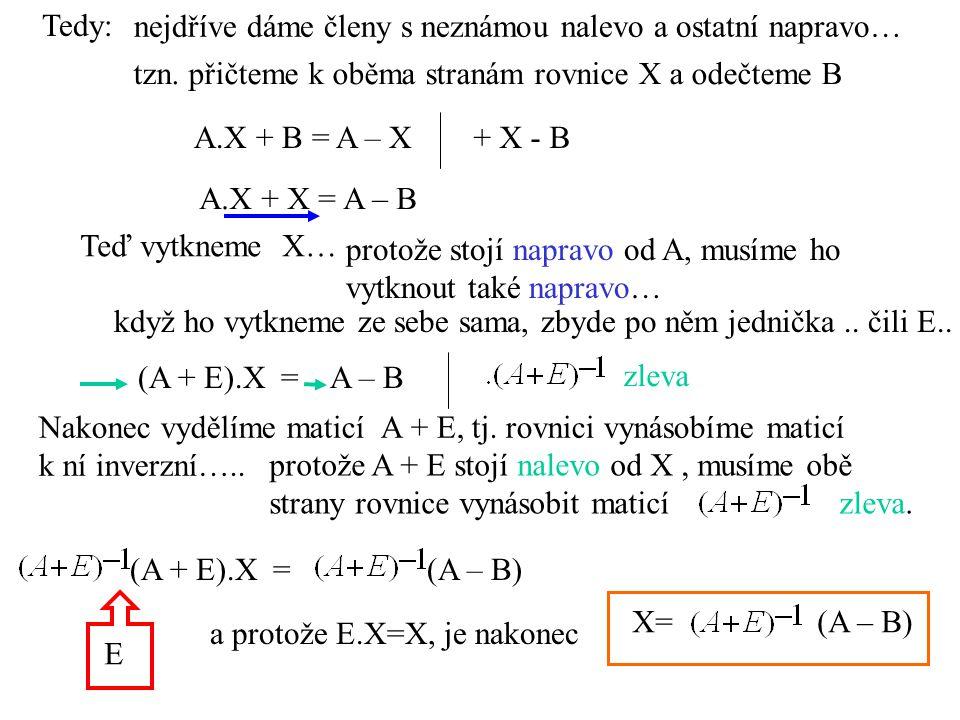 Tedy: nejdříve dáme členy s neznámou nalevo a ostatní napravo… tzn. přičteme k oběma stranám rovnice X a odečteme B.