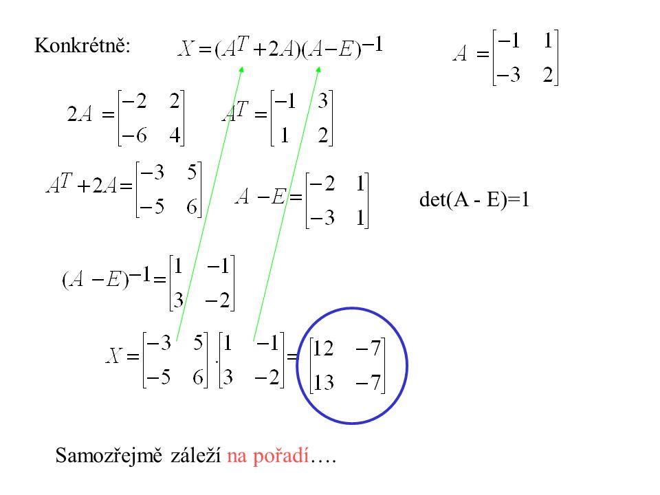 Konkrétně: det(A - E)=1 Samozřejmě záleží na pořadí….