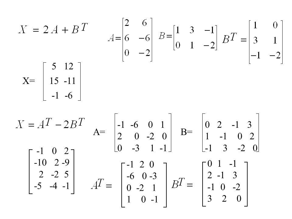 5 12 X= 15 -11. -1 -6. -1 -6 0 1. 2 0 -2 0. 0 -3 1 -1. 0 2 -1 3.
