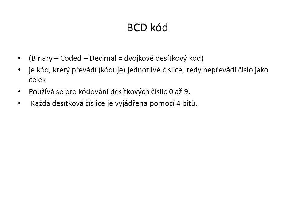 BCD kód (Binary – Coded – Decimal = dvojkově desítkový kód)