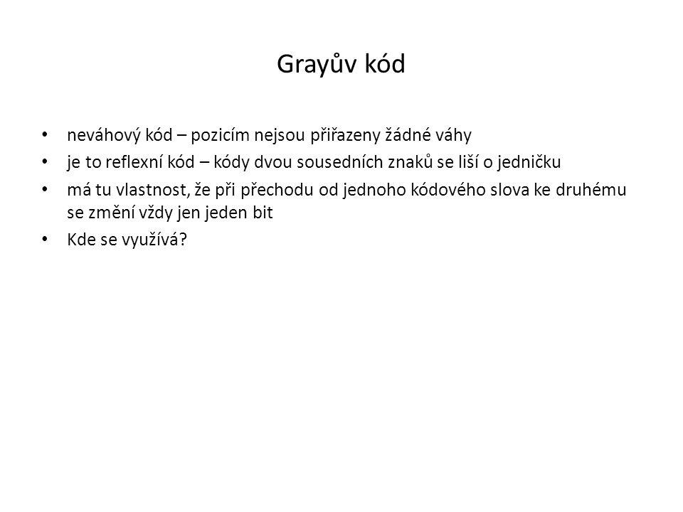 Grayův kód neváhový kód – pozicím nejsou přiřazeny žádné váhy