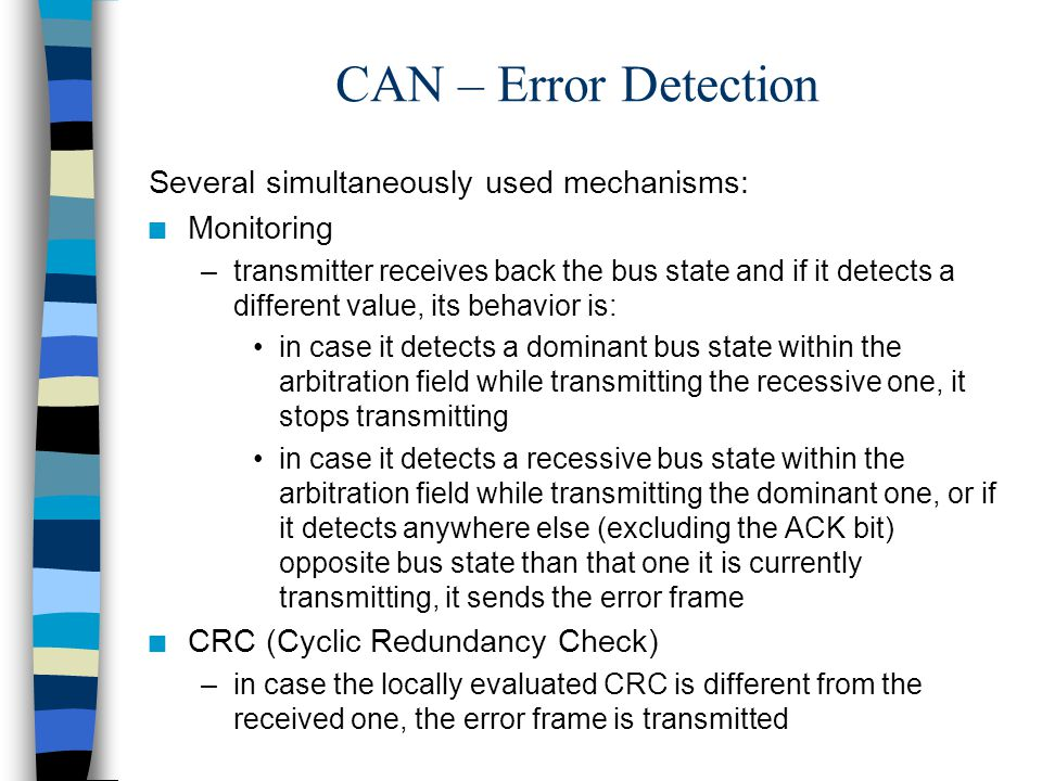 CAN – Error Detection Several simultaneously used mechanisms: