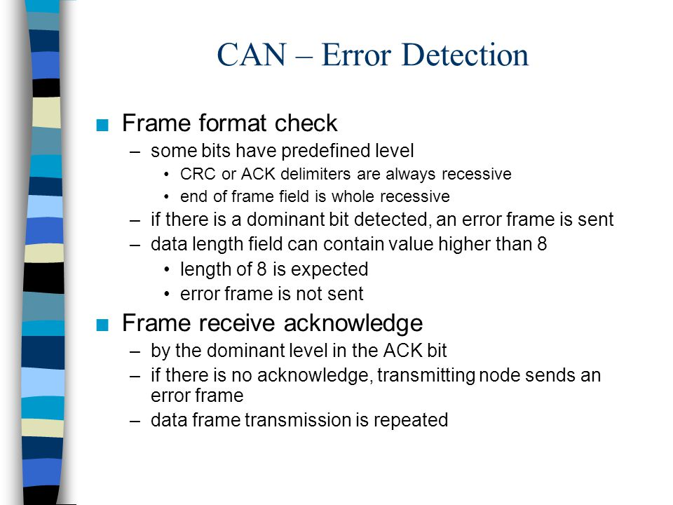 CAN – Error Detection Frame format check Frame receive acknowledge