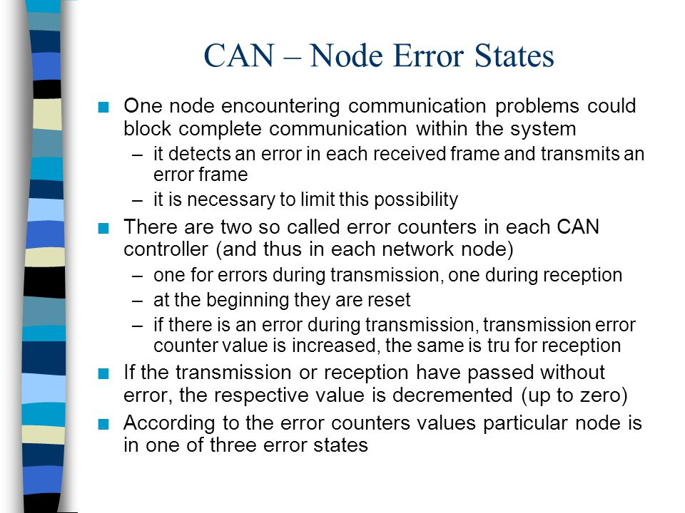 CAN – Node Error States One node encountering communication problems could block complete communication within the system.
