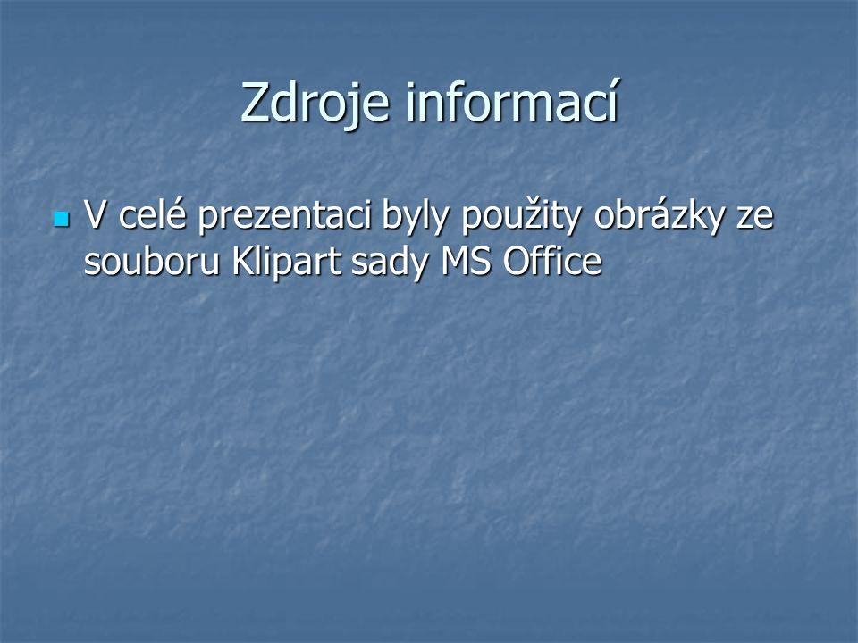 Zdroje informací V celé prezentaci byly použity obrázky ze souboru Klipart sady MS Office