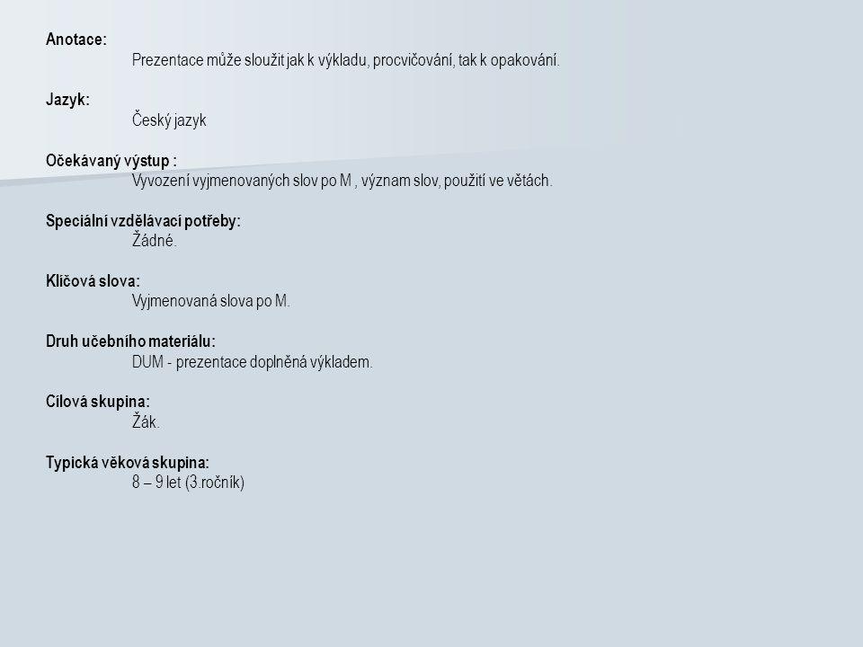 Anotace: Prezentace může sloužit jak k výkladu, procvičování, tak k opakování.