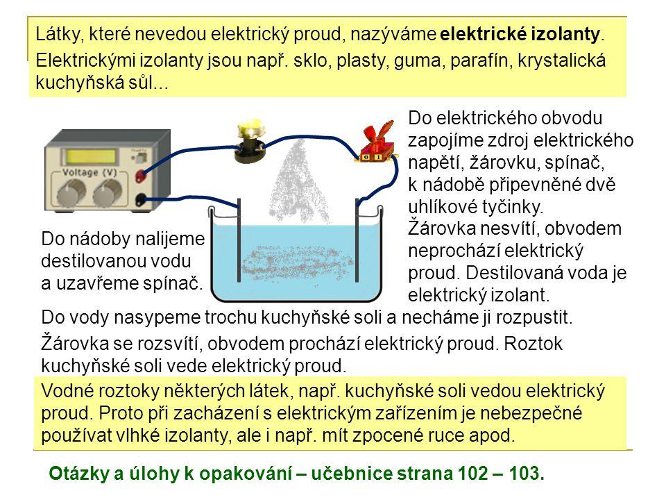 Látky, které nevedou elektrický proud, nazýváme elektrické izolanty.