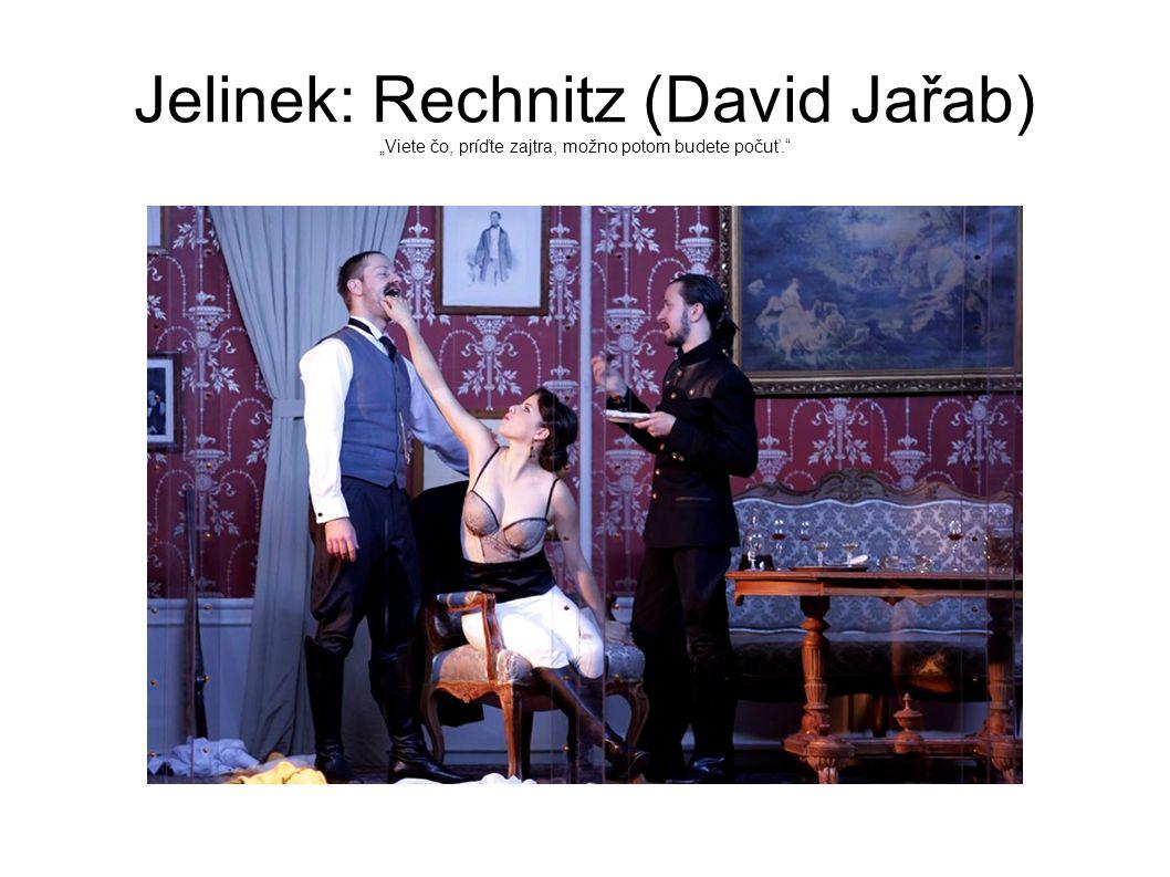 """Jelinek: Rechnitz (David Jařab) """"Viete čo, príďte zajtra, možno potom budete počuť."""