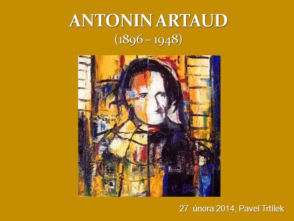 ANTONIN ARTAUD (1896 – 1948) 27. února 2014, Pavel Trtílek