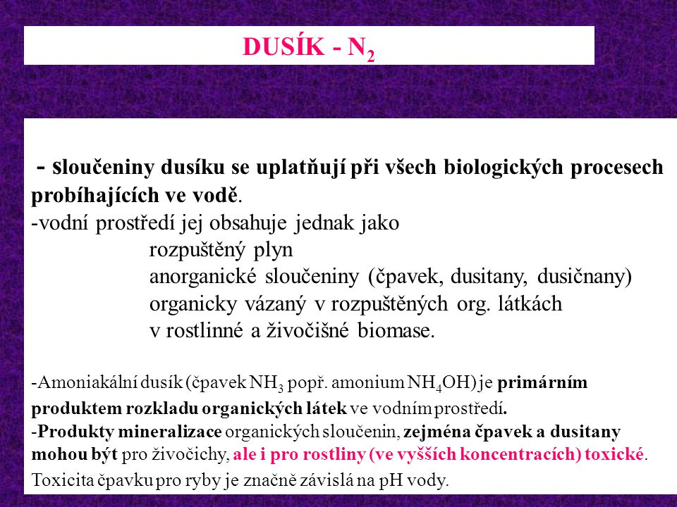 DUSÍK - N2 - sloučeniny dusíku se uplatňují při všech biologických procesech probíhajících ve vodě.