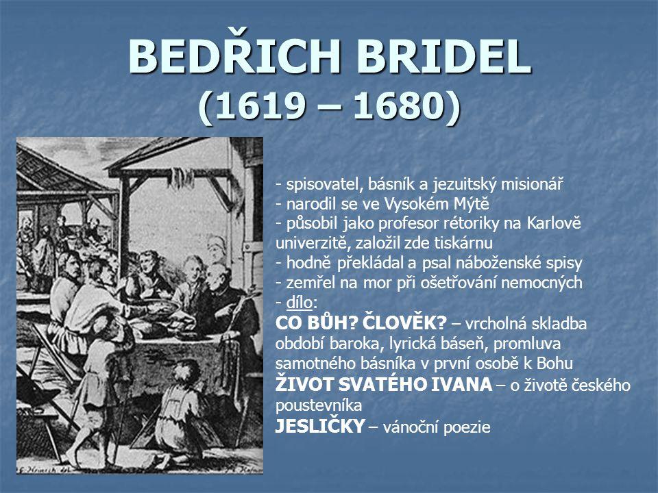 BEDŘICH BRIDEL (1619 – 1680) spisovatel, básník a jezuitský misionář. narodil se ve Vysokém Mýtě.