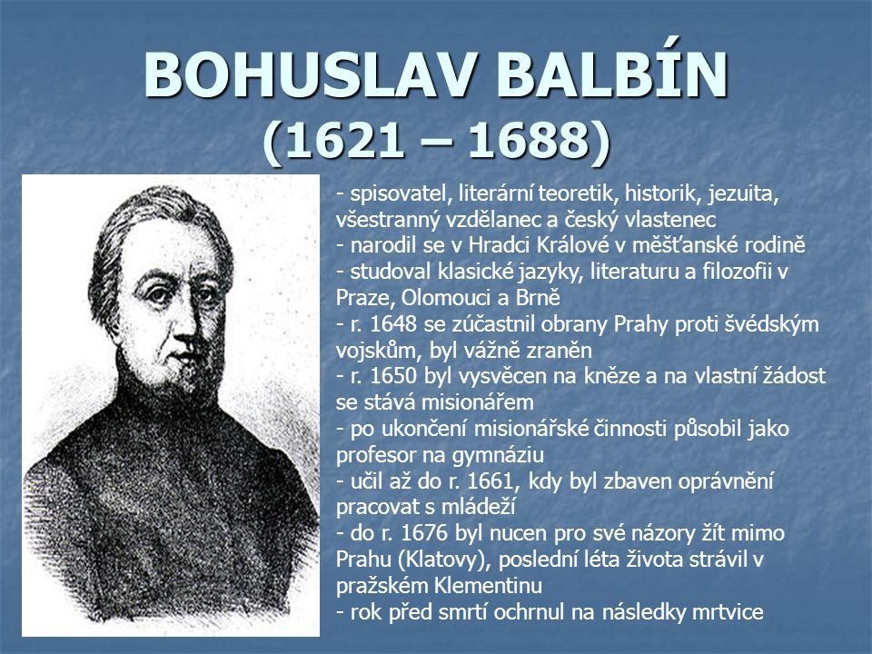 BOHUSLAV BALBÍN (1621 – 1688) spisovatel, literární teoretik, historik, jezuita, všestranný vzdělanec a český vlastenec.