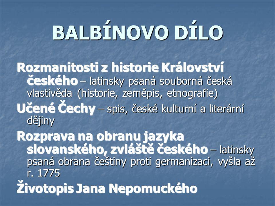 BALBÍNOVO DÍLO Rozmanitosti z historie Království českého – latinsky psaná souborná česká vlastivěda (historie, zeměpis, etnografie)