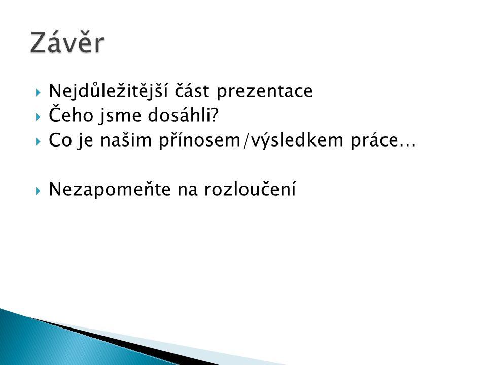 Závěr Nejdůležitější část prezentace Čeho jsme dosáhli