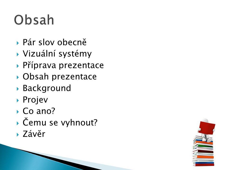 Obsah Pár slov obecně Vizuální systémy Příprava prezentace