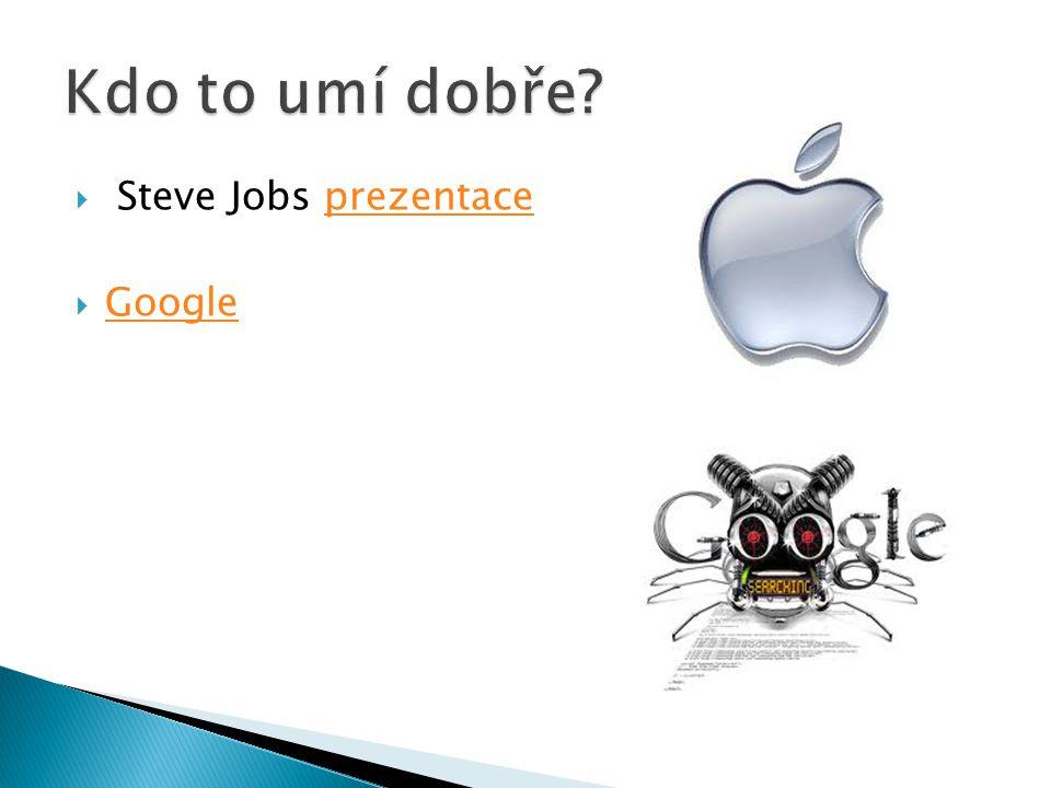 Kdo to umí dobře Steve Jobs prezentace Google