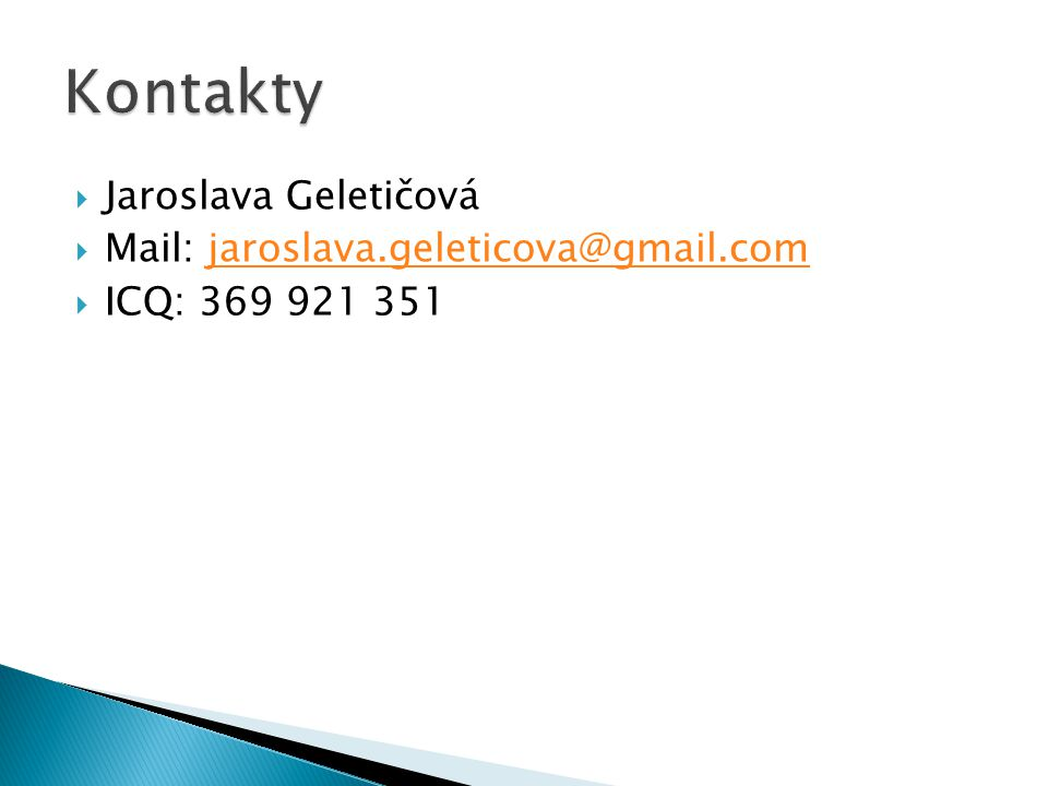 Kontakty Jaroslava Geletičová Mail: jaroslava.geleticova@gmail.com