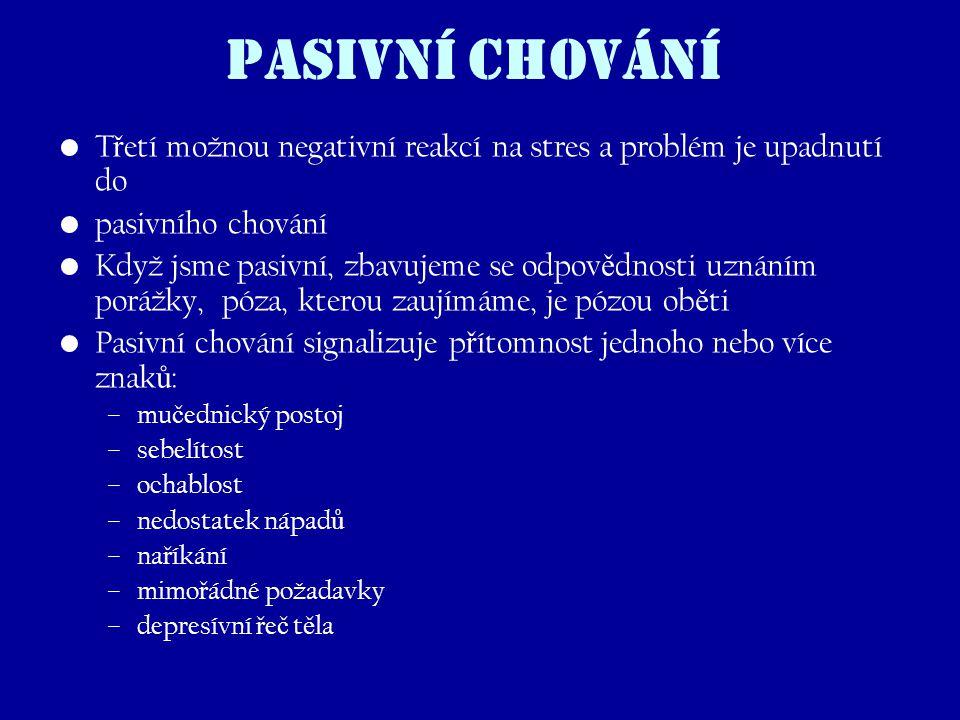 PASIVNÍ CHOVÁNÍ Třetí možnou negativní reakcí na stres a problém je upadnutí do. pasivního chování.