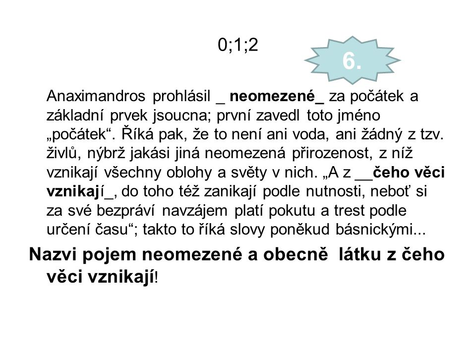 6. 0;1;2 Nazvi pojem neomezené a obecně látku z čeho věci vznikají!