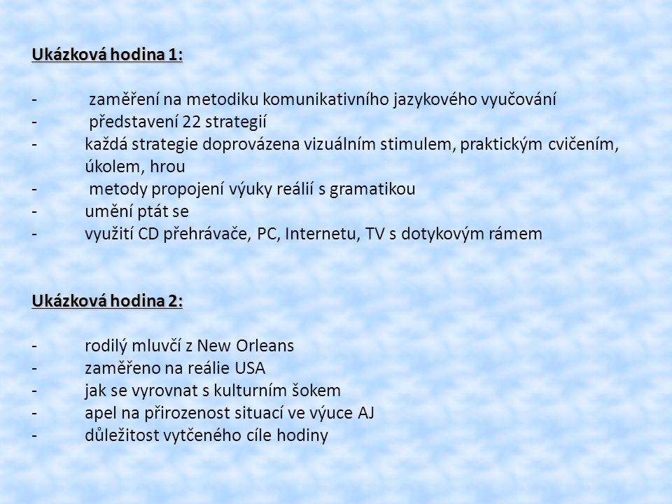 Ukázková hodina 1: - zaměření na metodiku komunikativního jazykového vyučování. - představení 22 strategií.