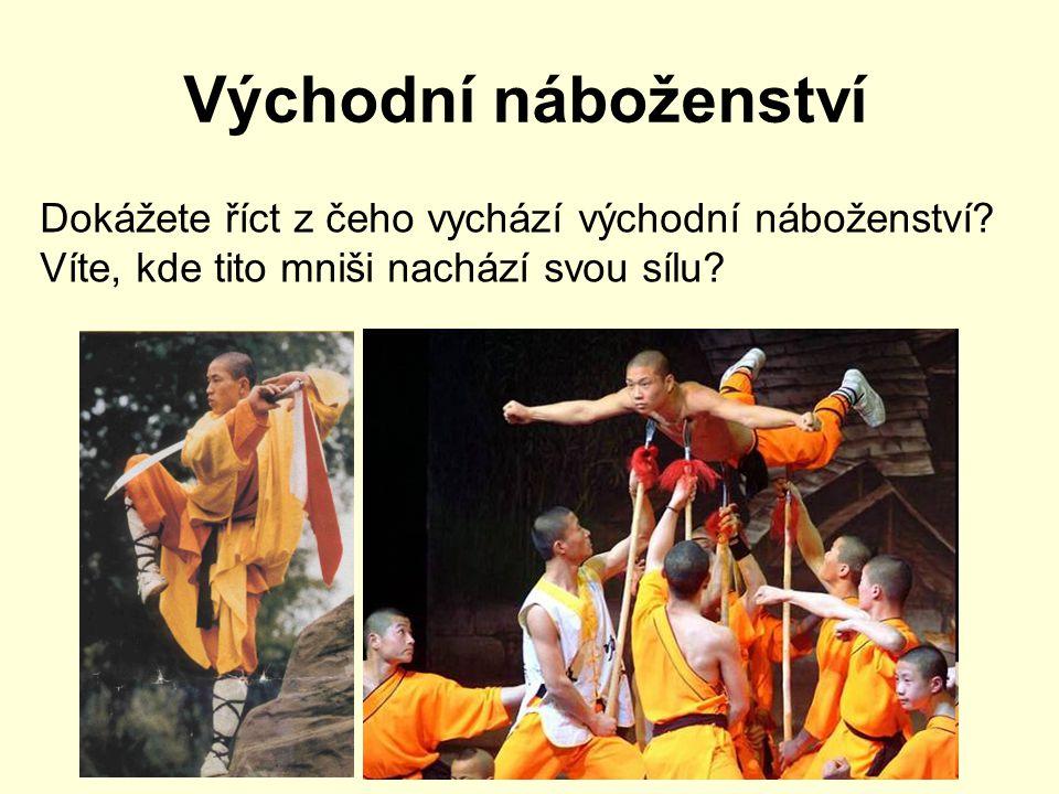 Východní náboženství Dokážete říct z čeho vychází východní náboženství.