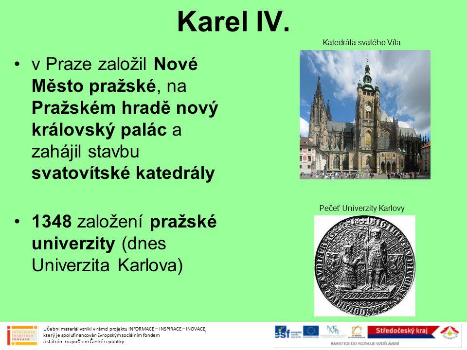 Karel IV. Katedrála svatého Víta. v Praze založil Nové Město pražské, na Pražském hradě nový královský palác a zahájil stavbu svatovítské katedrály.