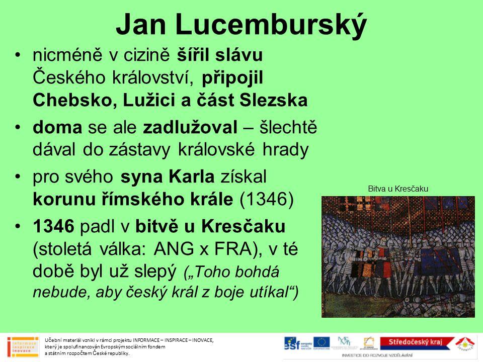 Jan Lucemburský nicméně v cizině šířil slávu Českého království, připojil Chebsko, Lužici a část Slezska.