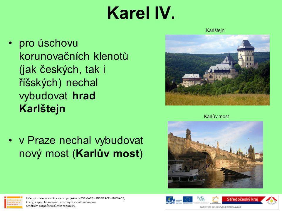 Karel IV. Karlštejn. pro úschovu korunovačních klenotů (jak českých, tak i říšských) nechal vybudovat hrad Karlštejn.