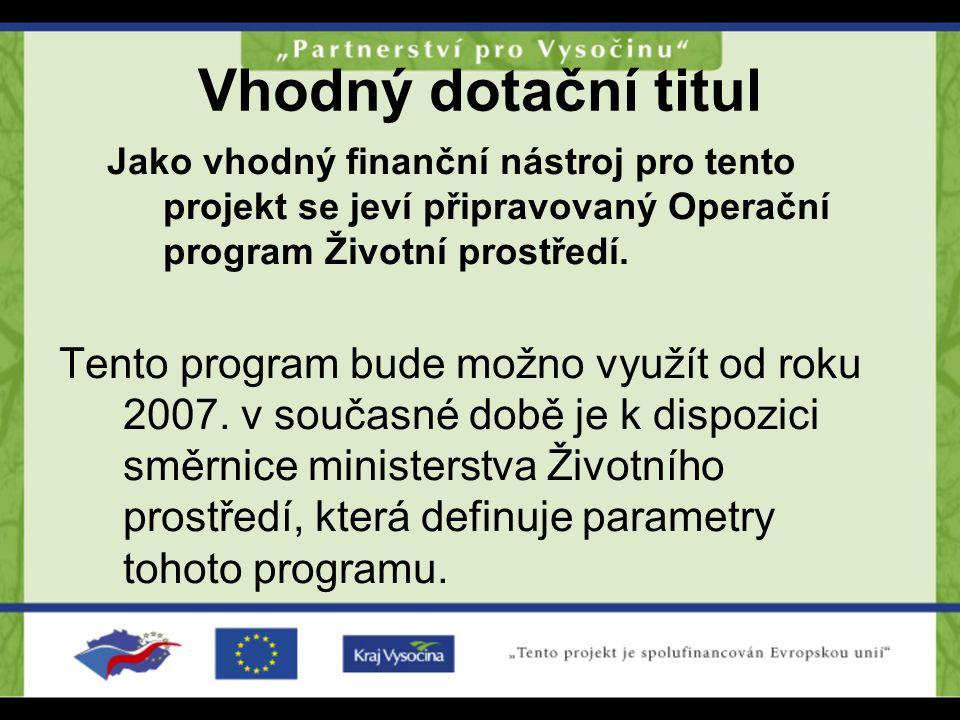 Vhodný dotační titul Jako vhodný finanční nástroj pro tento projekt se jeví připravovaný Operační program Životní prostředí.