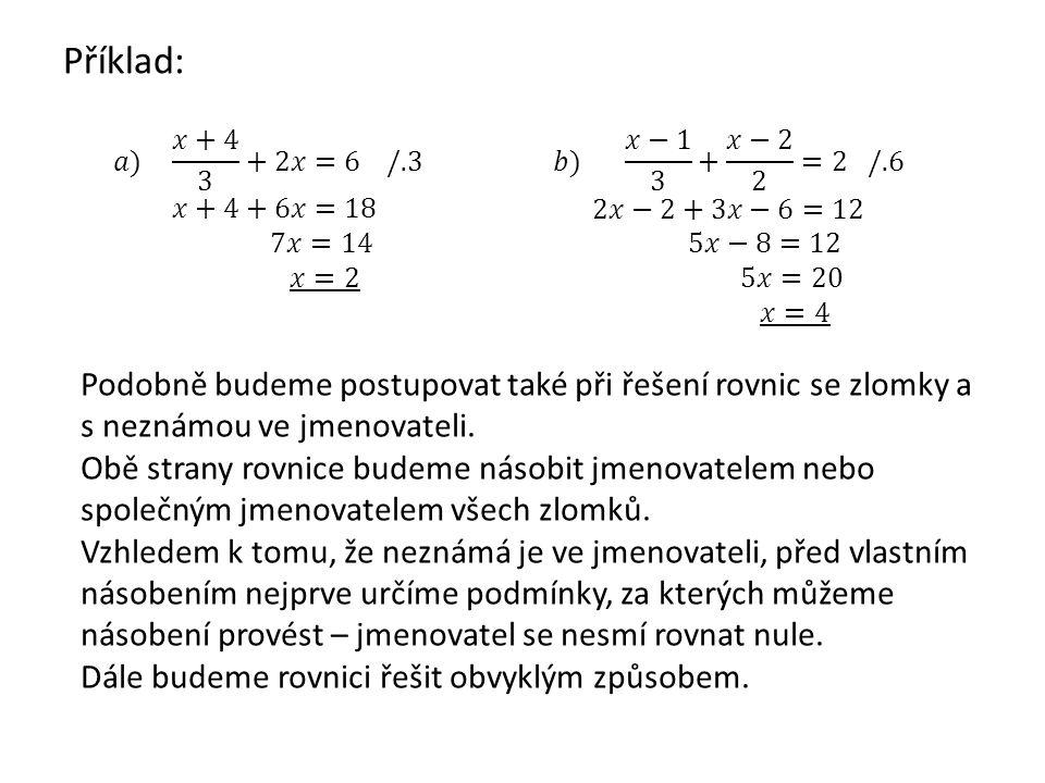 Příklad: 𝑎) 𝑥+4 3 +2𝑥=6 /.3. 𝑥+4+6𝑥=18. 7𝑥=14. 𝑥=2. 𝑏) 𝑥−1 3 + 𝑥−2 2 =2 /.6. 2𝑥−2+3𝑥−6=12.