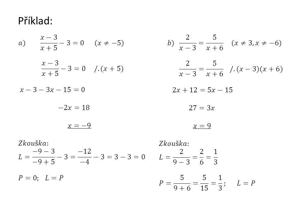 Příklad: 𝑎) 𝑥−3 𝑥+5 −3=0 (𝑥≠−5) 𝑥−3 𝑥+5 −3=0 /.(𝑥+5) 𝑥−3−3𝑥−15=0