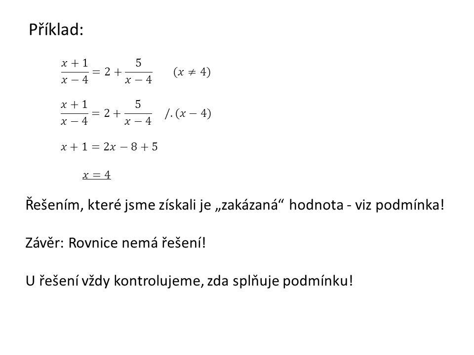 Příklad: 𝑥+1 𝑥−4 =2+ 5 𝑥−4 (𝑥≠4) 𝑥+1 𝑥−4 =2+ 5 𝑥−4 /.(𝑥−4) 𝑥+1=2𝑥−8+5. 𝑥=4.