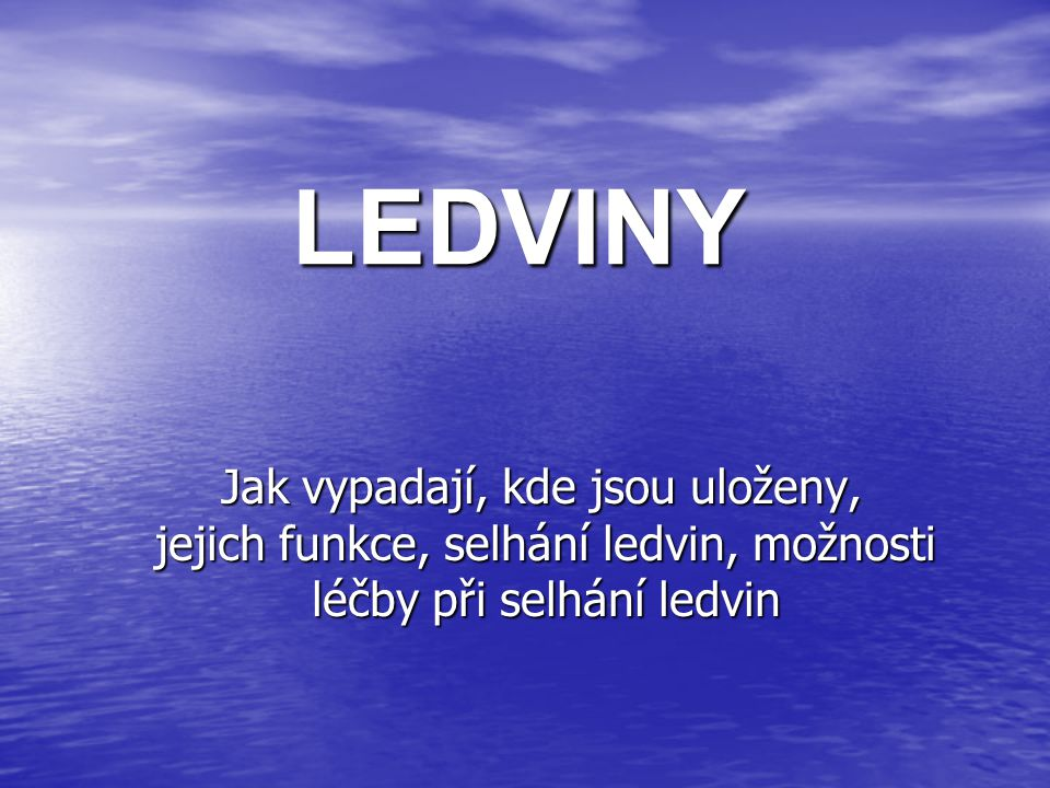 LEDVINY Jak vypadají, kde jsou uloženy, jejich funkce, selhání ledvin, možnosti léčby při selhání ledvin.