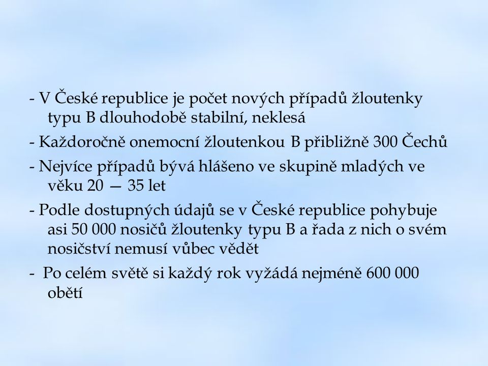 - V České republice je počet nových případů žloutenky typu B dlouhodobě stabilní, neklesá