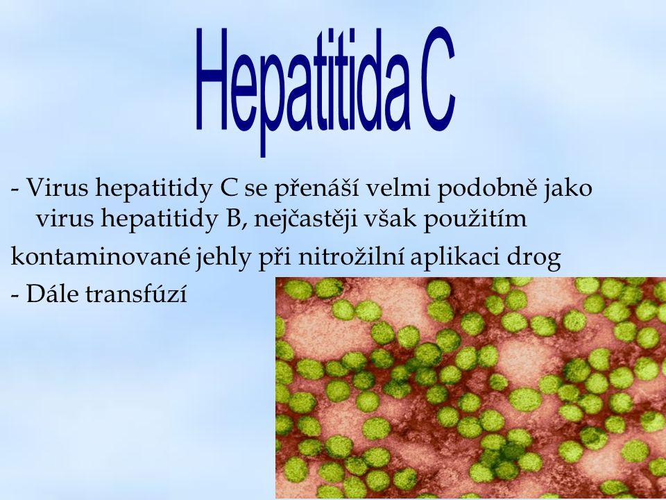 Hepatitida C - Virus hepatitidy C se přenáší velmi podobně jako virus hepatitidy B, nejčastěji však použitím.