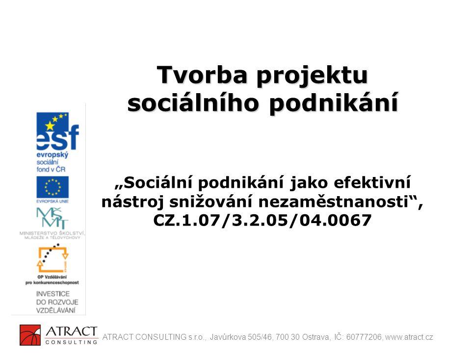 """Tvorba projektu sociálního podnikání """"Sociální podnikání jako efektivní nástroj snižování nezaměstnanosti , CZ.1.07/3.2.05/04.0067"""