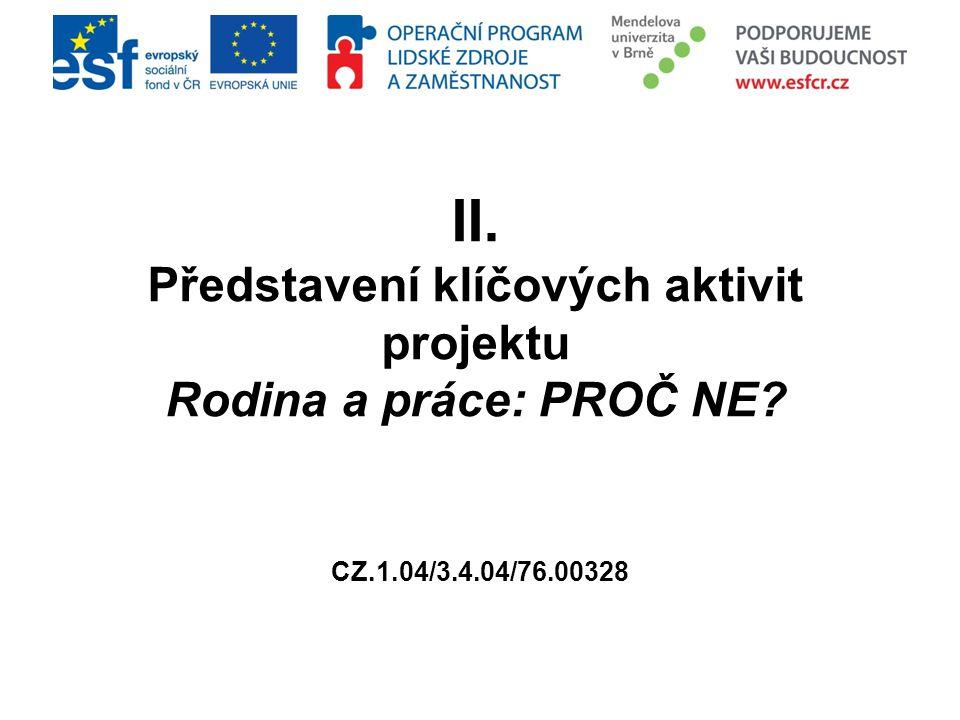 II. Představení klíčových aktivit projektu Rodina a práce: PROČ NE