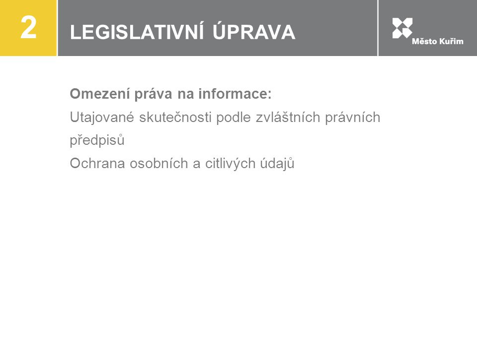 2 LEGISLATIVNÍ ÚPRAVA Omezení práva na informace: