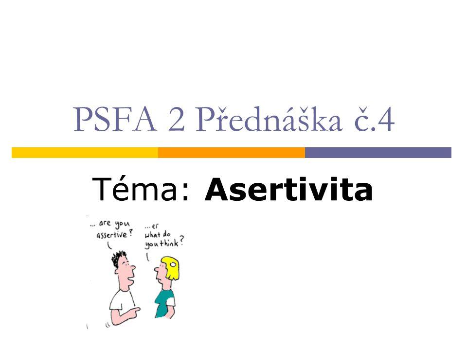 PSFA 2 Přednáška č.4 Téma: Asertivita