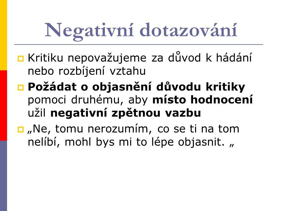 Negativní dotazování Kritiku nepovažujeme za důvod k hádání nebo rozbíjení vztahu.