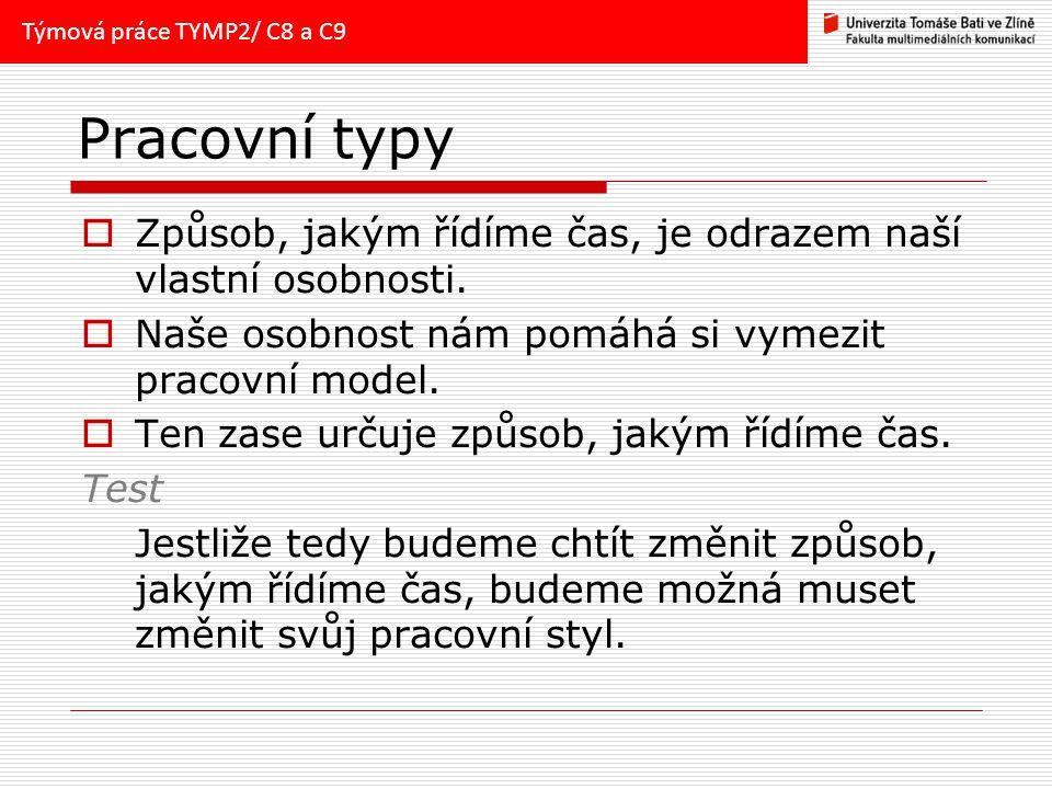 Týmová práce TYMP2/ C8 a C9 Pracovní typy. Způsob, jakým řídíme čas, je odrazem naší vlastní osobnosti.