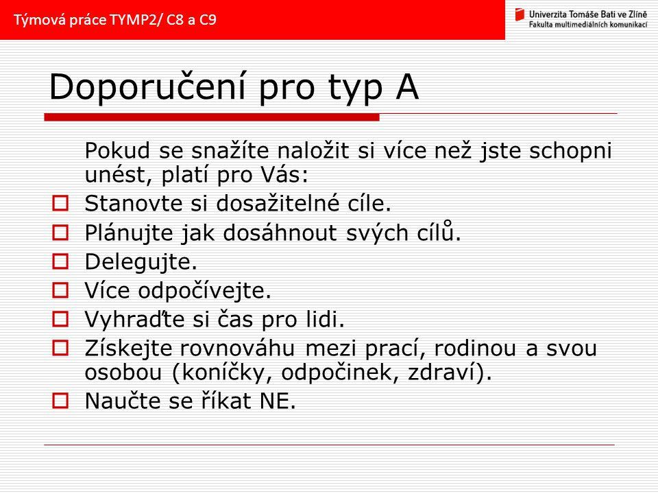 Týmová práce TYMP2/ C8 a C9 Doporučení pro typ A. Pokud se snažíte naložit si více než jste schopni unést, platí pro Vás: