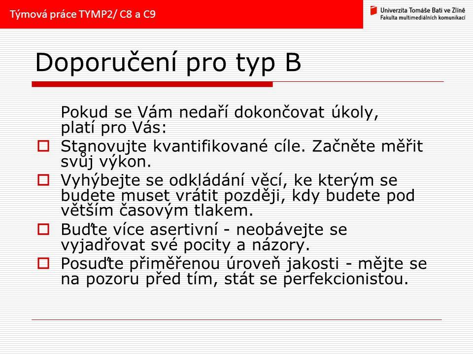 Týmová práce TYMP2/ C8 a C9 Doporučení pro typ B. Pokud se Vám nedaří dokončovat úkoly, platí pro Vás: