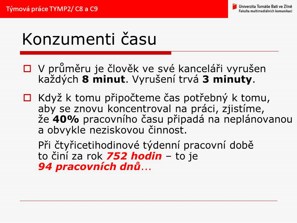 Týmová práce TYMP2/ C8 a C9 Konzumenti času. V průměru je člověk ve své kanceláři vyrušen každých 8 minut. Vyrušení trvá 3 minuty.