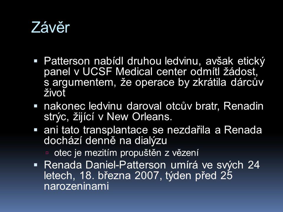 Závěr Patterson nabídl druhou ledvinu, avšak etický panel v UCSF Medical center odmítl žádost, s argumentem, že operace by zkrátila dárcův život.